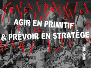 Agir en primitif et prévoir en stratège